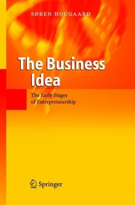 The Business Idea: The Early Stages of Entrepreneurship 9783540226635