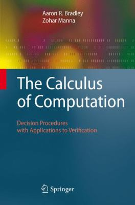 The Calculus of Computation: Decision Procedures with Applications to Verification 9783540741121