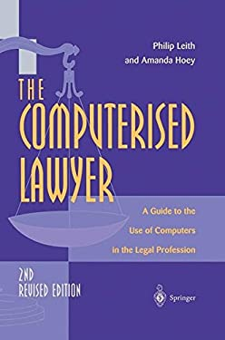 The Computerised Lawyer: A Guide to the Use of Computers in the Legal Profession 9783540761419