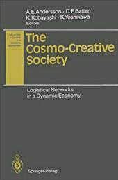 The Cosmo-Creative Society: Logistical Networks in a Dynamic Economy - Andersson, Ake E. / Batten, David F. / Kobayashi, Kiyoshi