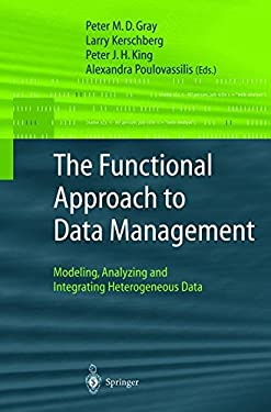 The Functional Approach to Data Management: Modeling, Analyzing and Integrating Heterogeneous Data 9783540003755