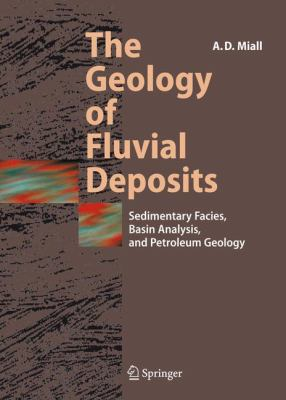 The Geology of Fluvial Deposits: Sedimentary Facies, Basin Analysis, and Petroleum Geology 9783540591863