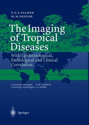The Imaging of Tropical Diseases: With Epidemiological, Pathological and Clinical Correlation. Volume 1 and 2 9783540662198