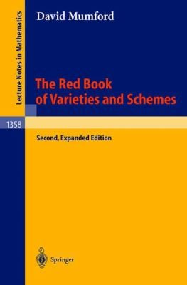 The Red Book of Varieties and Schemes: Includes the Michigan Lectures (1974) on Curves and Their Jacobians - 2nd Edition