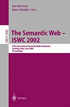 The Semantic Web - Iswc 2002: First International Semantic Web Conference, Sardinia, Italy, June 9-12, 2002, Proceedings 9783540437604