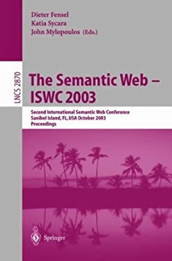 The Semantic Web - Iswc 2003: Second International Semantic Web Conference, Sanibel Island, FL, USA, October 20-23, 2003, Proceedings 9783540203629
