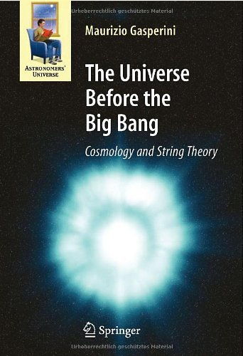 The Universe Before the Big Bang: Cosmology and String Theory 9783540744191