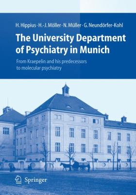 The University Department of Psychiatry in Munich: From Kraepelin and His Predecessors to Molecular Psychiatry 9783540740162