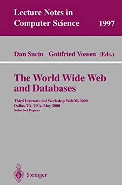 The World Wide Web and Databases: Third International Workshop Webdb2000, Dallas, TX, USA, May 18-19, 2000. Selected Papers 9783540418269