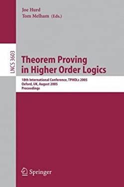 Theorem Proving in Higher Order Logics: 18th International Conference, Tphols 2005, Oxford, UK, August 22-25, 2005, Proceedings 9783540283720