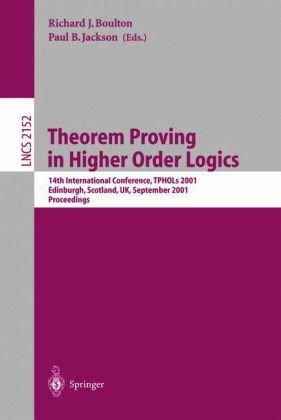 Theorem Proving in Higher Order Logics: 14th International Conference, Tphols 2001, Edinburgh, Scotland, UK, September 3-6, 2001. Proceedings 9783540425250
