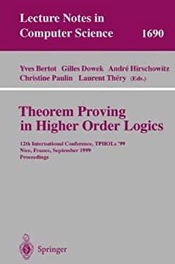 Theorem Proving in Higher Order Logics: 12th International Conference, Tphols'99, Nice, France, September 14-17, 1999, Proceedings 9783540664635