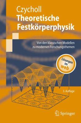 Theoretische Festk Rperphysik: Von Den Klassischen Modellen Zu Modernen Forschungsthemen 9783540747895