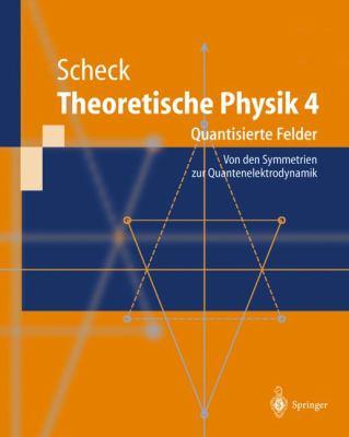 Theoretische Physik 4: Quantisierte Felder. Von Den Symmetrien Zur Quantenelektrodynamik 9783540421535