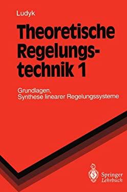 Theoretische Regelungstechnik 1: Grundlagen, Synthese Linearer Regelungssysteme 9783540550419