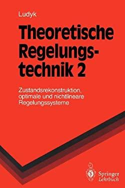 Theoretische Regelungstechnik 2: Zustandsrekonstruktion, Optimale Und Nichtlineare Regelungssysteme 9783540586753