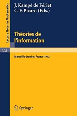 Theories de L'Information: Actes Des Rencontres de Marseilles-Luminy, 5 Au 7 Juin 1973 9783540068440