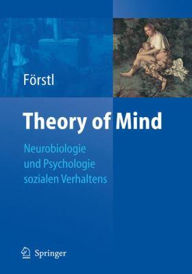 Theory of Mind: Neurobiologie Und Psychologie Sozialen Verhaltens 9783540272403