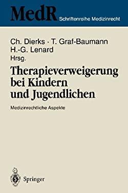 Therapieverweigerung Bei Kindern Und Jugendlichen: Medizinrechtliche Aspekte 6. Einbecker Workshop Der Deutschen Gesellschaft F R Medizinrecht in Zusa 9783540600602