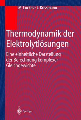 Thermodynamik Der Elektrolytl Sungen: Eine Einheitliche Darstellung Der Berechnung Komplexer Gleichgewichte 9783540419051