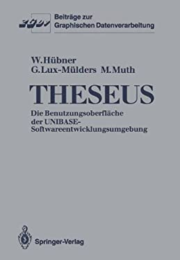 Theseus: Die Benutzungsoberfl Che Der Unibase-Softwareentwicklungsumgebung 9783540175384