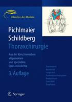Thoraxchirurgie: Die Eingriffe an der Brust und in der Brusthohle 9783540277347