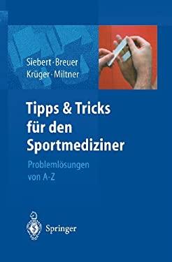 Tipps Und Tricks Fur Den Sportmediziner: Problemlosungen Von A-Z 9783540442455