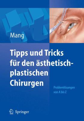Tipps Und Tricks Fur Den Sthetisch-Plastischen Chirurgen: Probleml Sungen Von a - Z