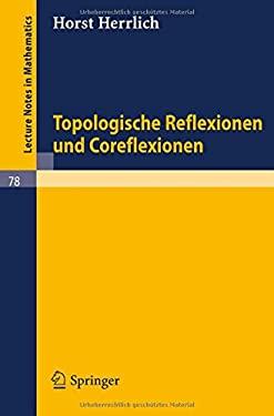 Topologische Reflexionen Und Coreflexionen 9783540042471