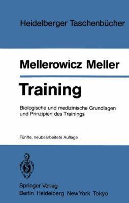 Training: Biologische Und Medizinische Grundlagen Und Prinzipien Des Trainings 9783540134060