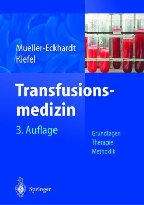 Transfusionsmedizin: Grundlagen - Therapie - Methodik 9783540009917