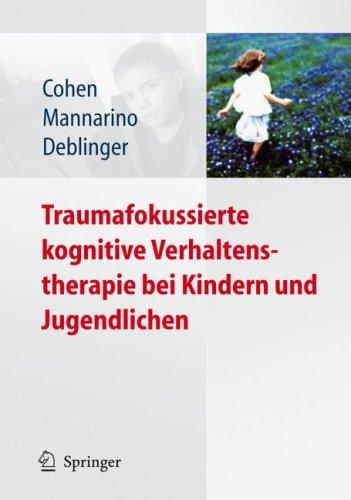Traumafokussierte Kognitive Verhaltenstherapie Bei Kindern Und Jugendlichen 9783540885702