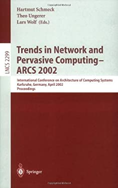 Trends in Network and Pervasive Computing - Arcs 2002: International Conference on Architecture of Computing Systems, Karlsruhe, Germany, April 8-12, 9783540434092