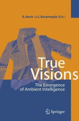 True Visions: The Emergence of Ambient Intelligence 9783540289722