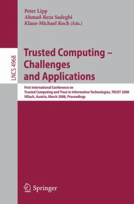 Trusted Computing - Challenges and Applications: First International Conference on Trusted Computing and Trust in Information Technologies, Trust 2008 9783540689782