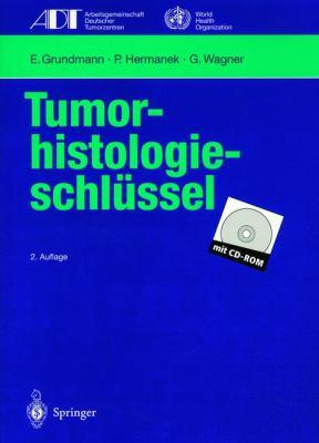 Tumor-Histologieschl Ssel: Empfehlungen Zur Aktuellen Klassifikation Und Kodierung Der Neoplasien Auf Der Grundlage Der ICD-O 9783540610052