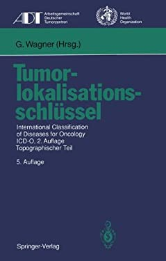 Tumorlokalisationsschl Ssel: International Classification of Diseases for Oncology ICD-O, 2.Auflage, Topographischer Teil 9783540568216