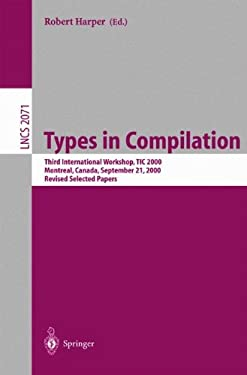 Types in Compilation: Third International Workshop, Tic 2000, Montreal, Canada, September 21, 2000. Revised Selected Papers 9783540421962
