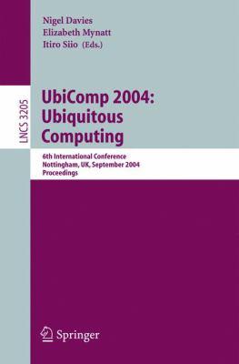 Ubicomp 2004: Ubiquitous Computing: 6th International Conference Nottingham, UK, September 7-10, 2004 Proceedings 9783540229551