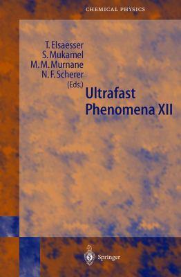 Ultrafast Phenomena XII: Proceedings of the 12th International Conference, Charleston, SC, USA, July 9-13, 2000 9783540412113
