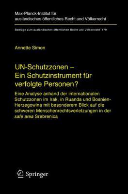 Un-Schutzzonen - Ein Schutzinstrument fur Verfolgte Personen?: Eine Analyse Anhand der Internationalen Schutzzonen im Irak, in Ruanda und Bosnien-Herz 9783540281054