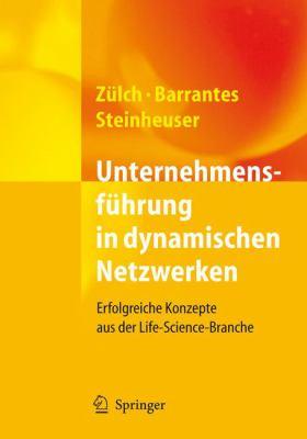 Unternehmensf Hrung in Dynamischen Netzwerken: Erfolgreiche Konzepte Aus Der Life-Science-Branche 9783540346500