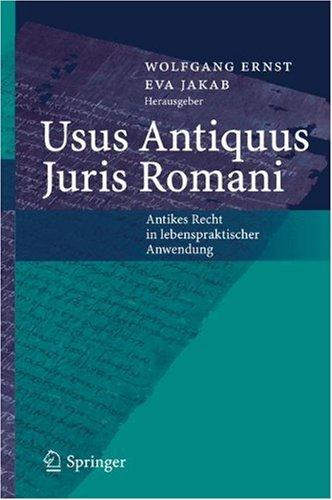Usus Antiquus Juris Romani: Antikes Recht in Lebenspraktischer Anwendung 9783540244639