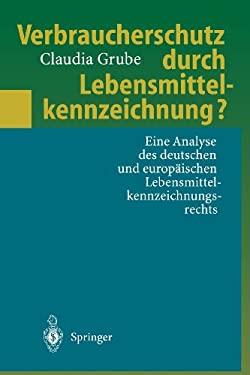 Verbraucherschutz Durch Lebensmittelkennzeichnung?: Eine Analyse Des Deutschen Und Europaischen Lebensmittelkennzeichnungsrechts 9783540620532