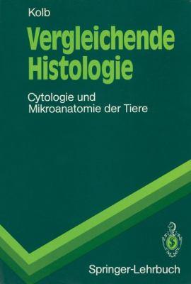 Vergleichende Histologie: Cytologie Und Mikroanatomie Der Tiere 9783540528425