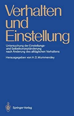 Verhalten Und Einstellung: Untersuchung Der Einstellungs- Und Selbstkonzept Nderung Nach Nderung Des Allt Glichen Verhaltens 9783540190950