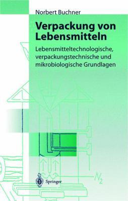 Verpackung Von Lebensmitteln: Lebensmitteltechnologische, Verpackungstechnische Und Mikrobiologische Grundlagen 9783540649205