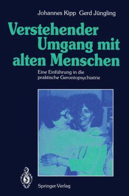 Verstehender Umgang Mit Alten Menschen: Eine Einf Hrung in Die Praktische Gerontopsychiatrie 9783540529958