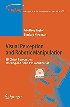 Visual Perception and Robotic Manipulation: 3D Object Recognition, Tracking and Hand-Eye Coordination 9783540334545