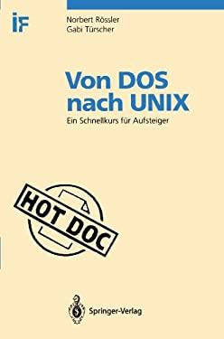 Von DOS Nach Unix: Ein Schnellkurs F R Aufsteiger 9783540563228